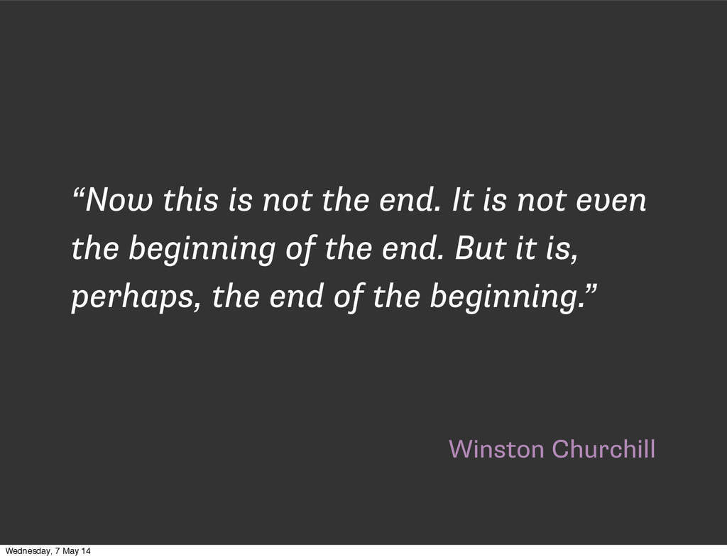 """Winston Churchill """"Now this is not the end. It ..."""