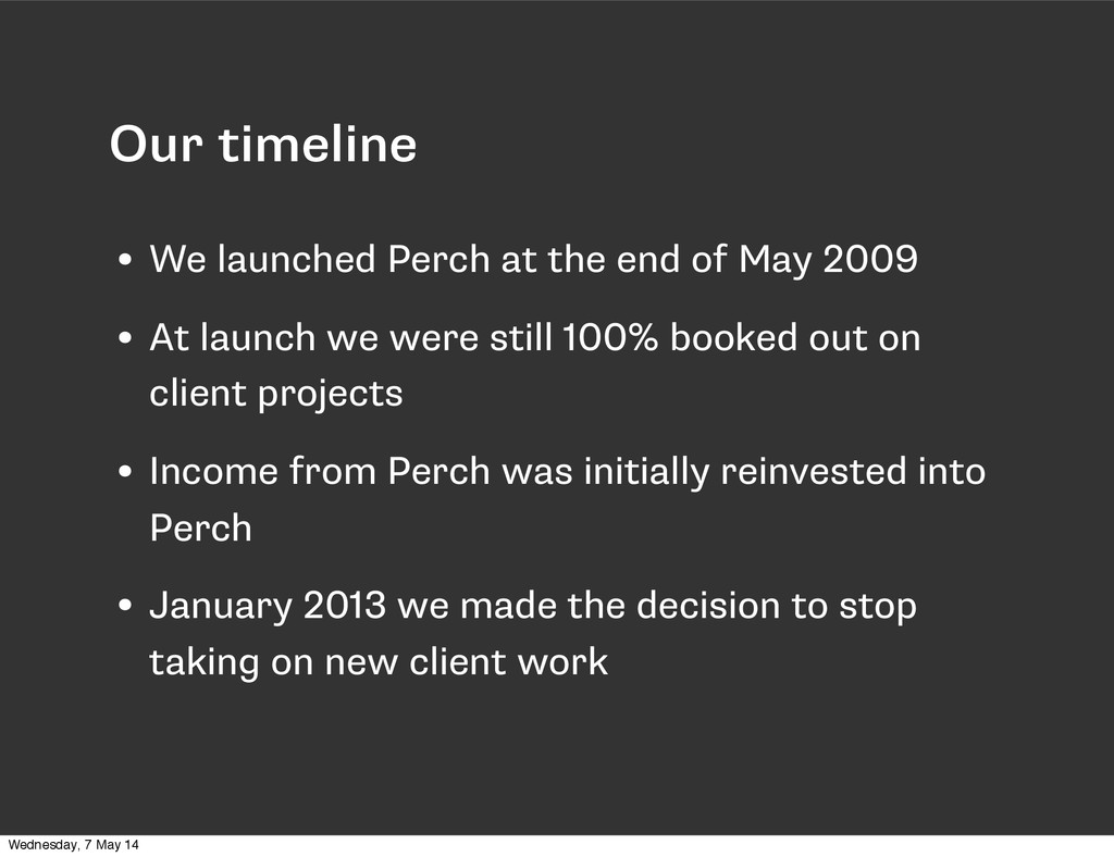 • We launched Perch at the end of May 2009 • At...