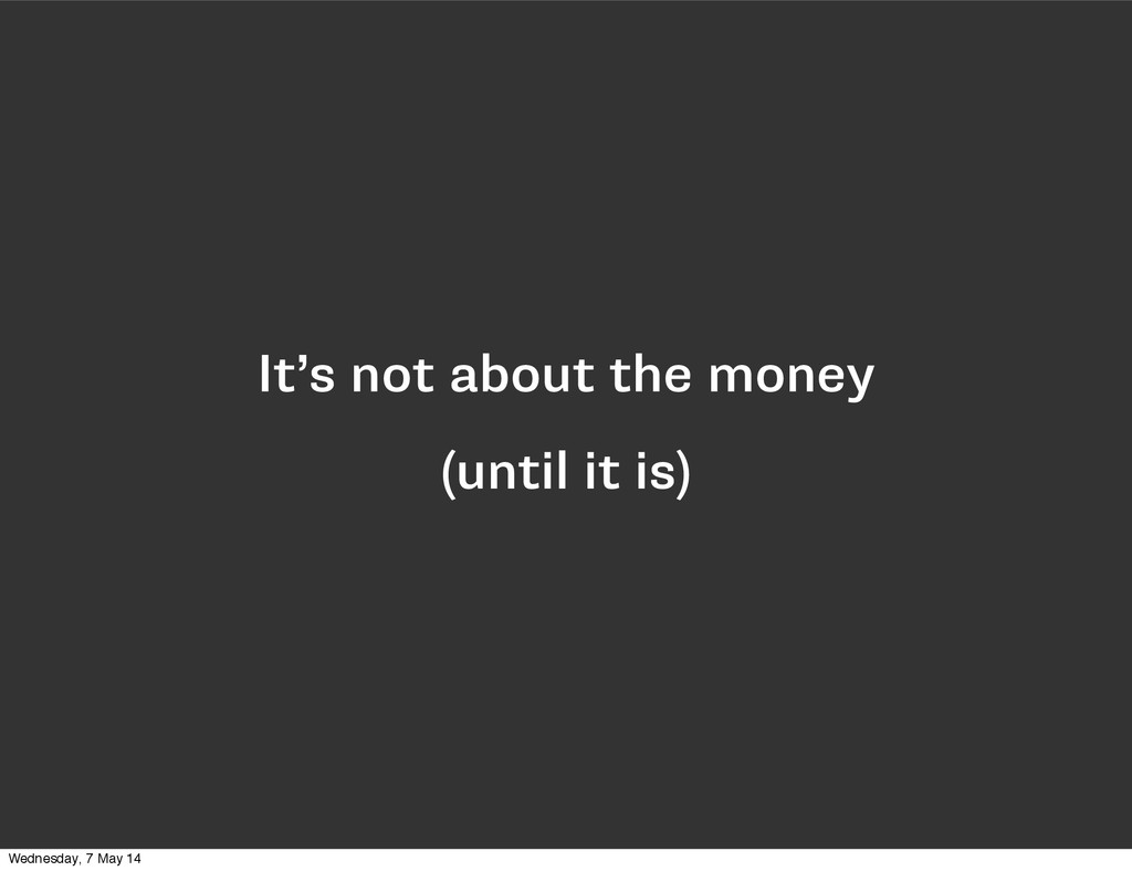 It's not about the money (until it is) Wednesda...