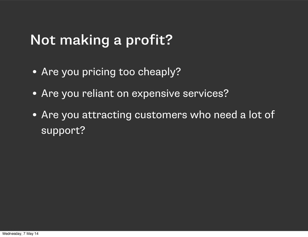 Not making a profit? • Are you pricing too chea...