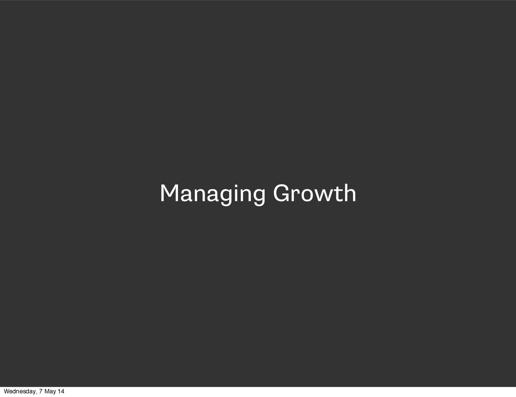Managing Growth Wednesday, 7 May 14