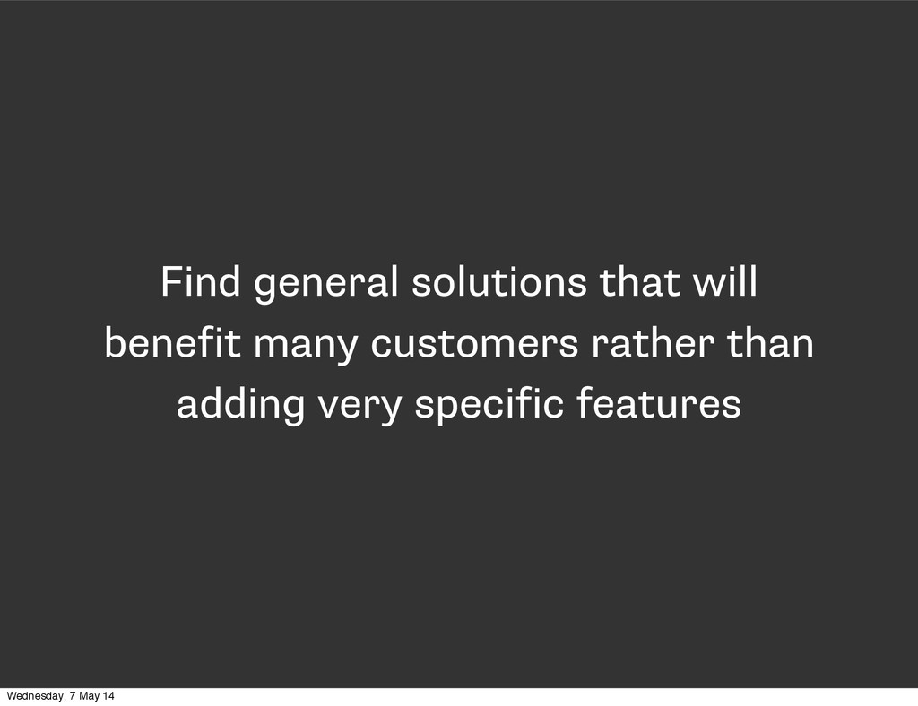 Find general solutions that will benefit many c...