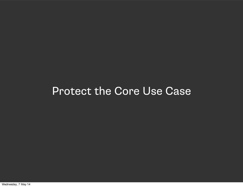 Protect the Core Use Case Wednesday, 7 May 14