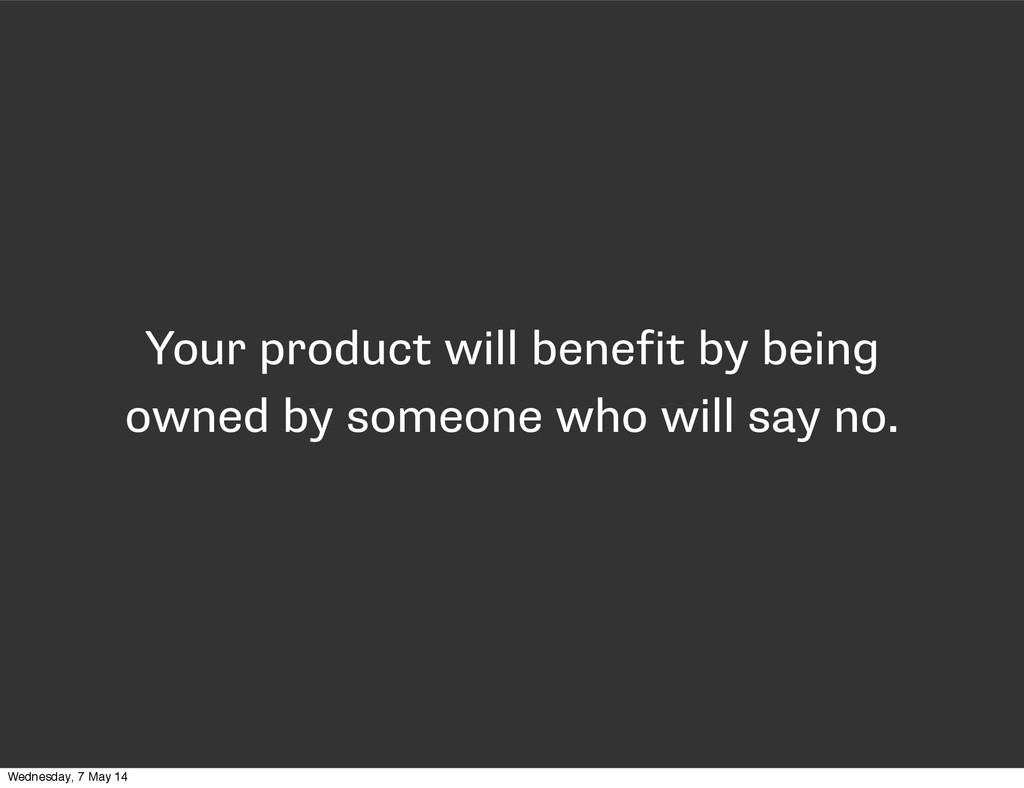 Your product will benefit by being owned by som...