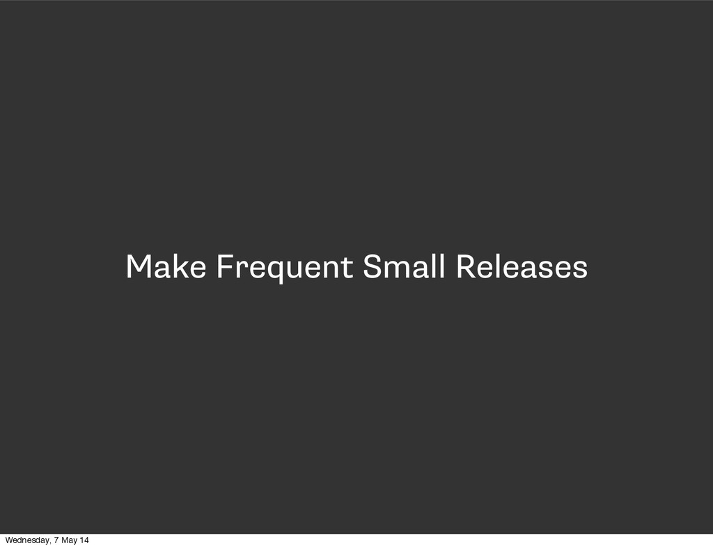 Make Frequent Small Releases Wednesday, 7 May 14