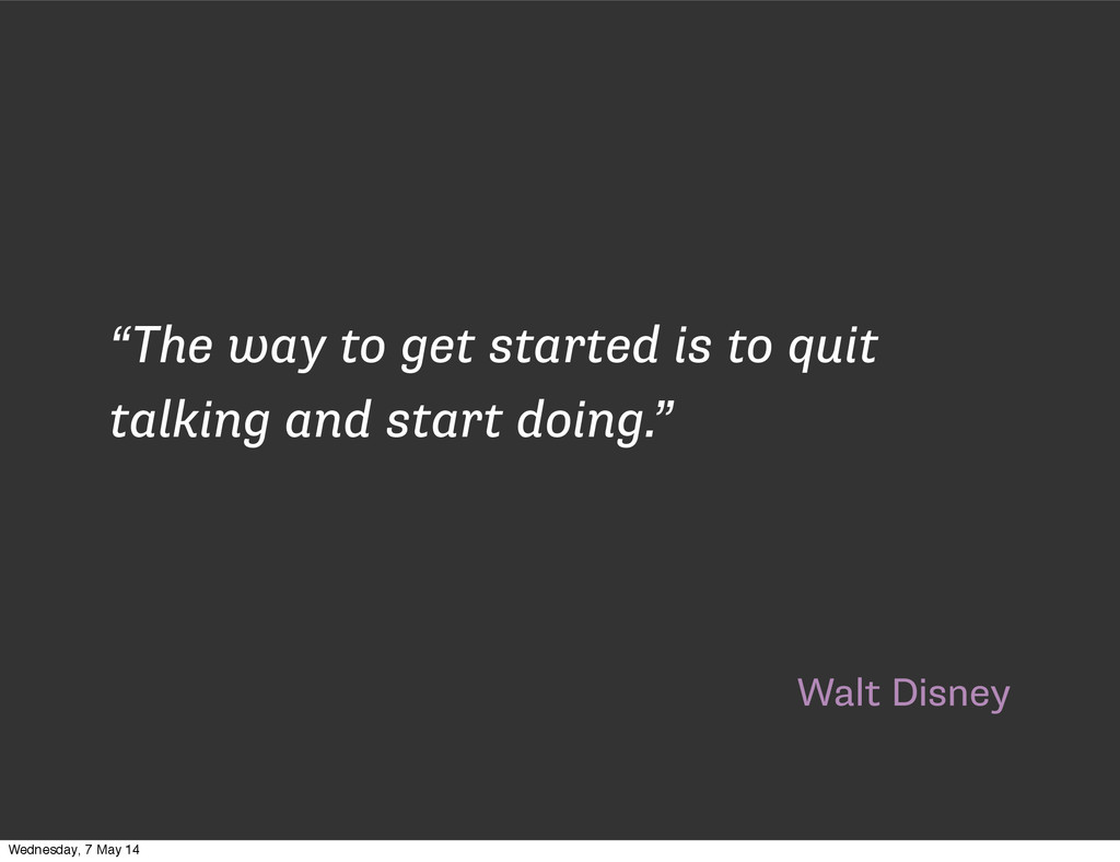 """Walt Disney """"The way to get started is to quit ..."""