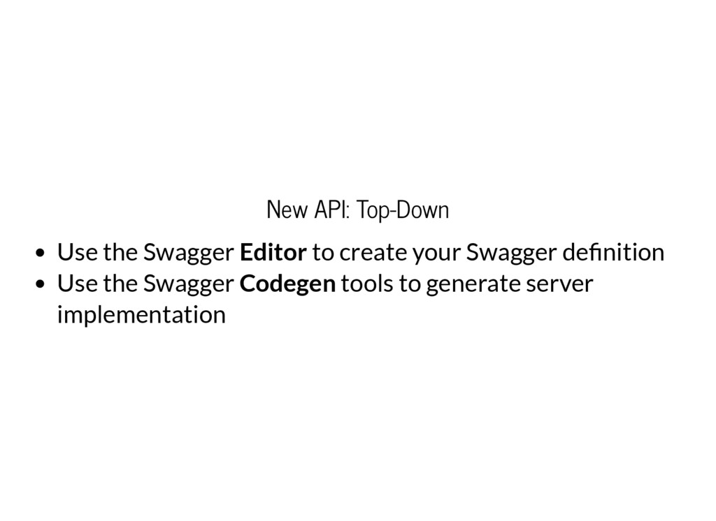 New API: Top-Down Use the Swagger Editor to cre...