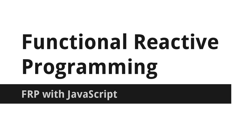 Functional Reactive Programming FRP with JavaSc...