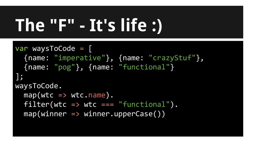 "var waysToCode = [ {name: ""imperative""}, {name:..."