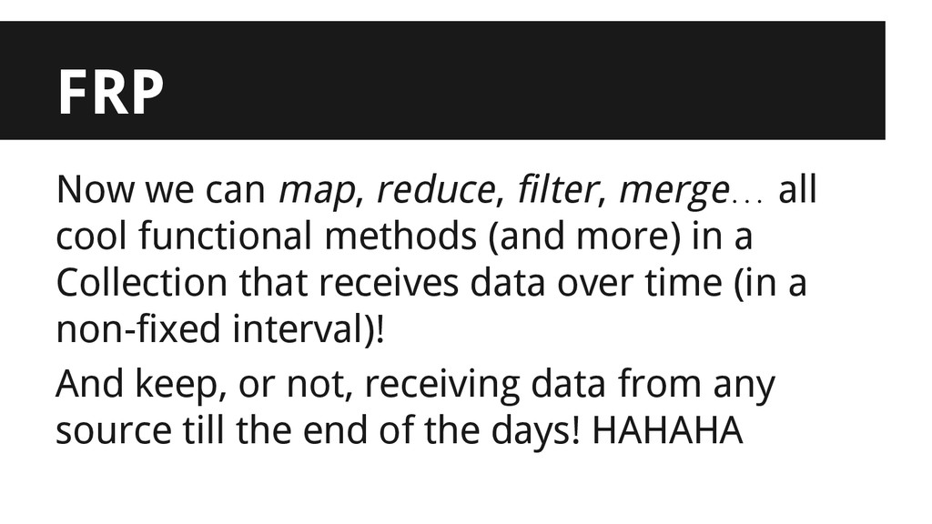 FRP Now we can map, reduce, filter, merge… all ...