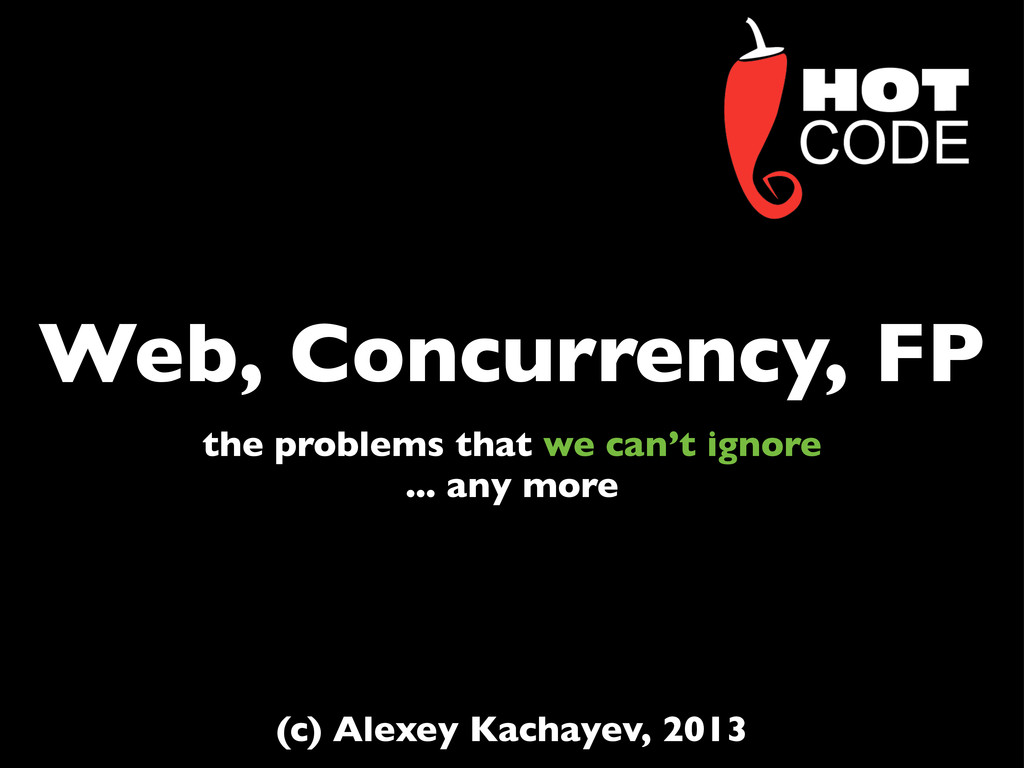 Web, Concurrency, FP the problems that we can't...