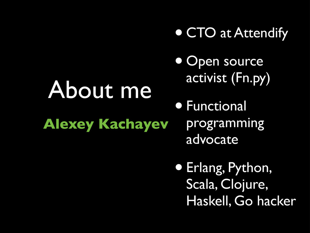 About me Alexey Kachayev •CTO at Attendify •Ope...