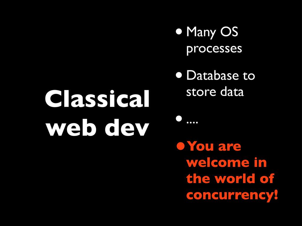 Classical web dev •Many OS processes •Database ...