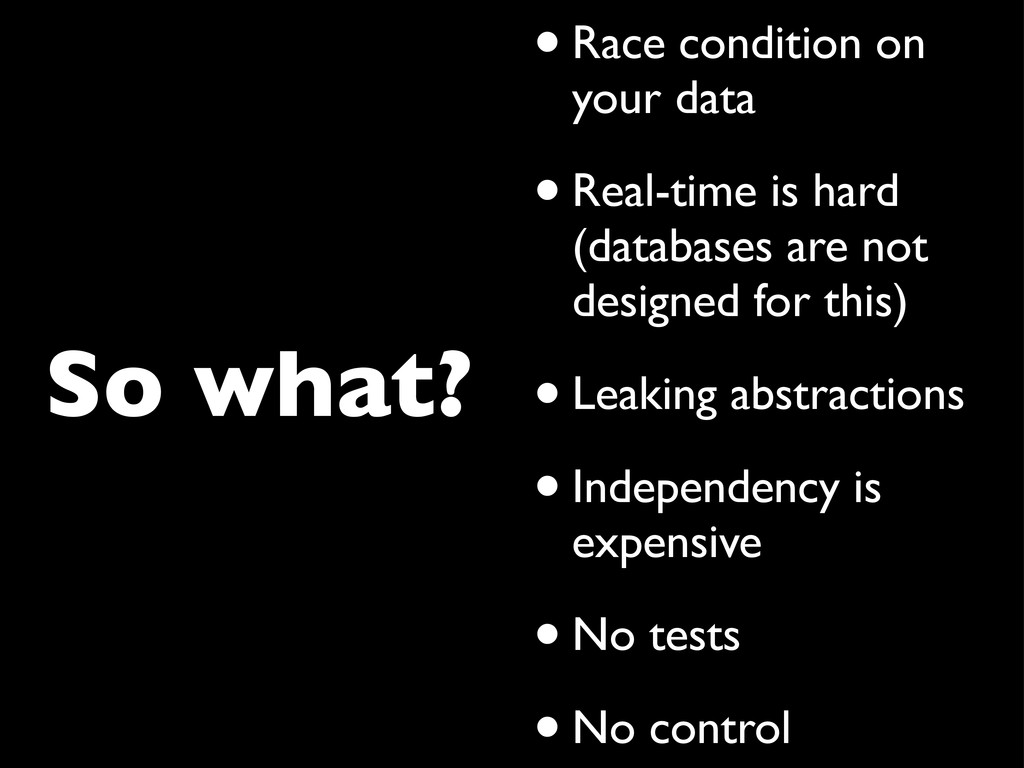 So what? •Race condition on your data •Real-tim...