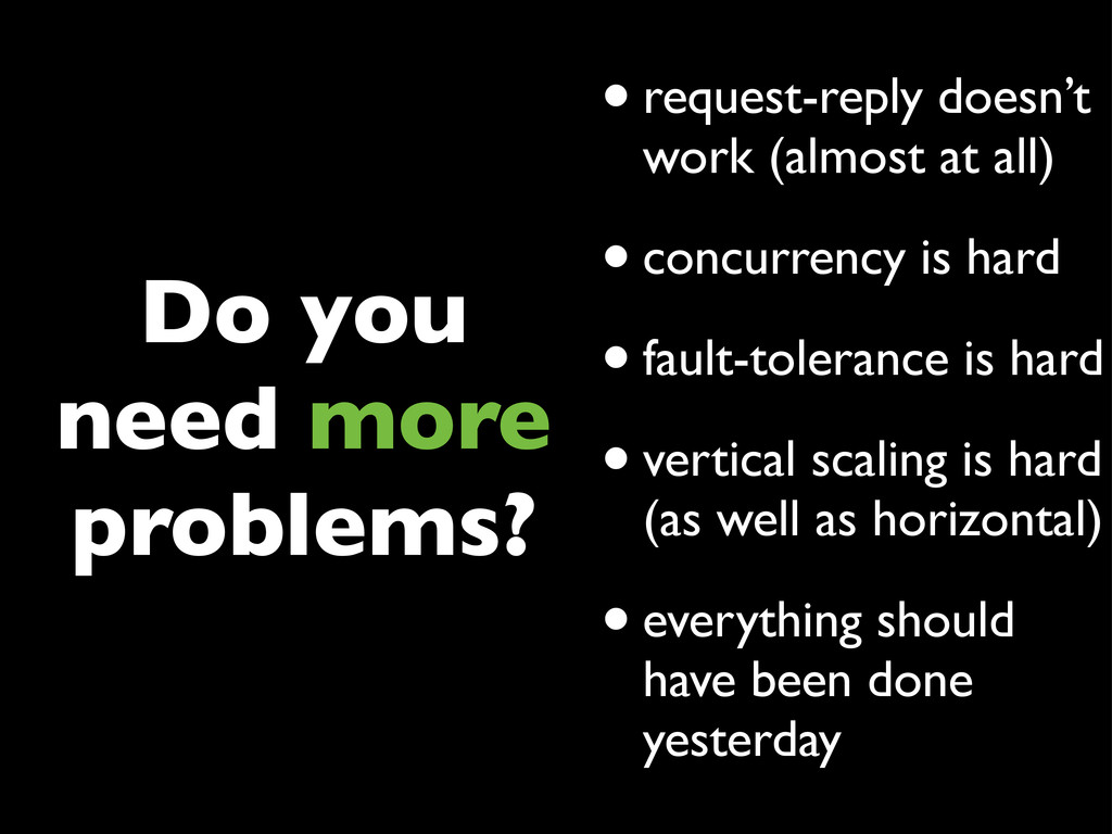 Do you need more problems? •request-reply doesn...
