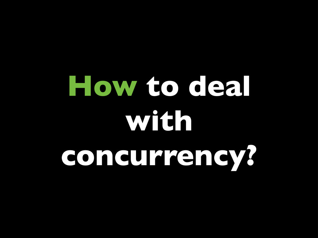 How to deal with concurrency?
