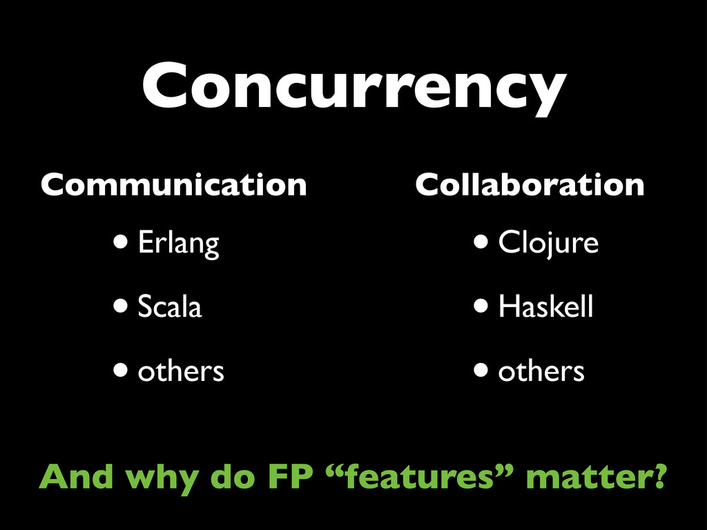 Concurrency •Erlang •Scala •others •Clojure •Ha...