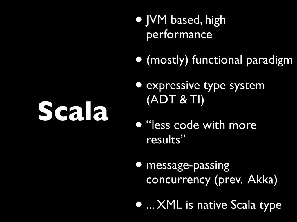 Scala • JVM based, high performance • (mostly) ...