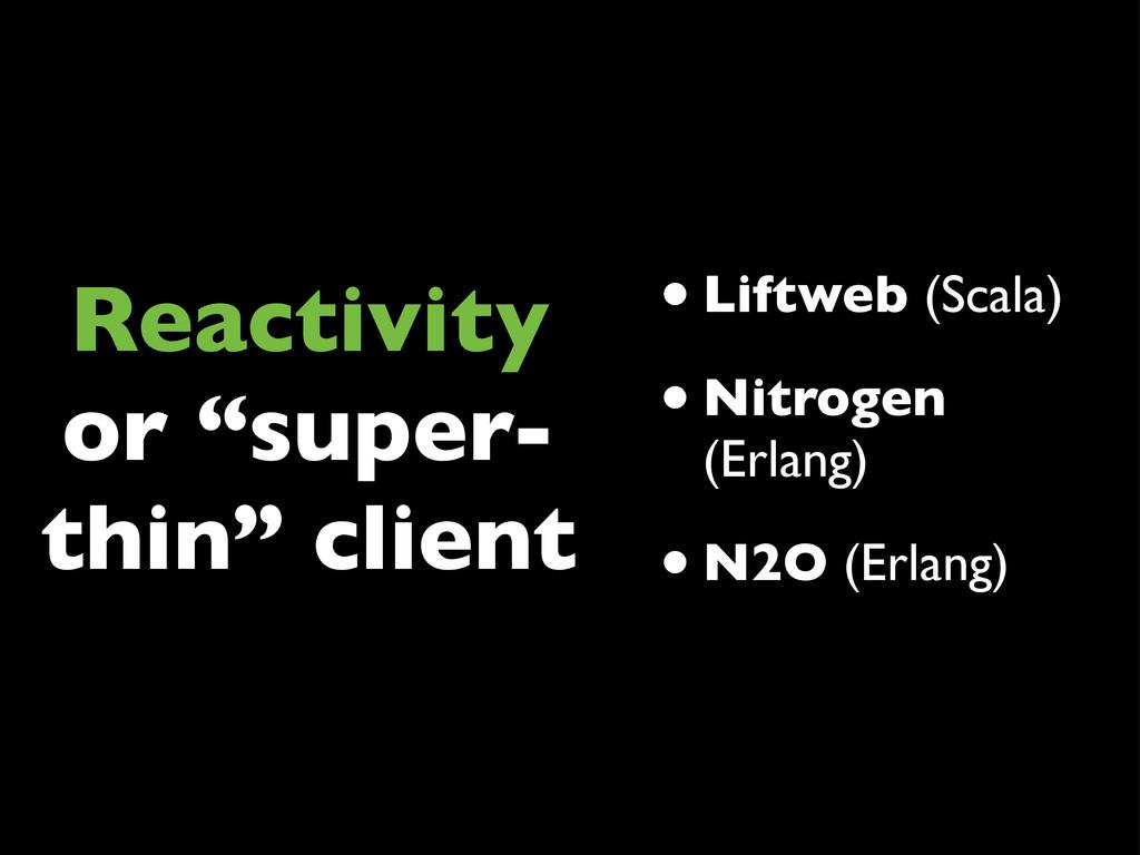 "Reactivity or ""super- thin"" client •Liftweb (Sc..."