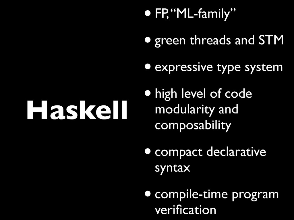 """Haskell •FP, """"ML-family"""" •green threads and STM..."""