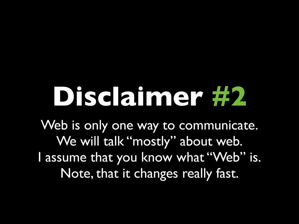 Disclaimer #2 Web is only one way to communicat...