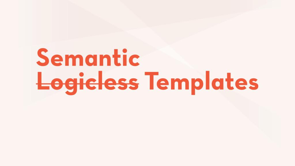 Logicless Templates Semantic
