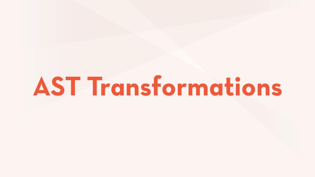 AST Transformations