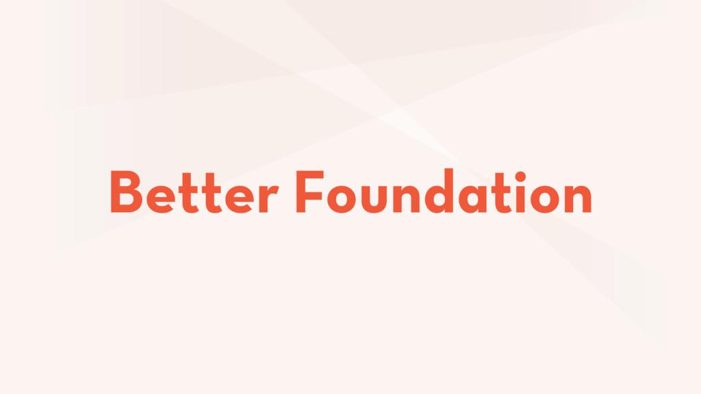 Better Foundation