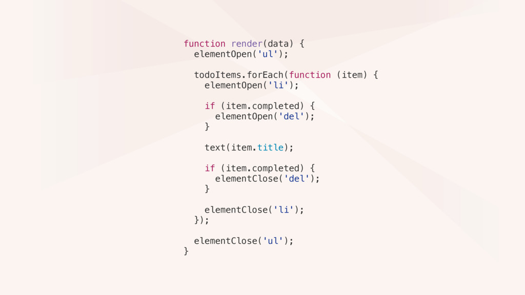 function render(data) { elementOpen('ul'); todo...