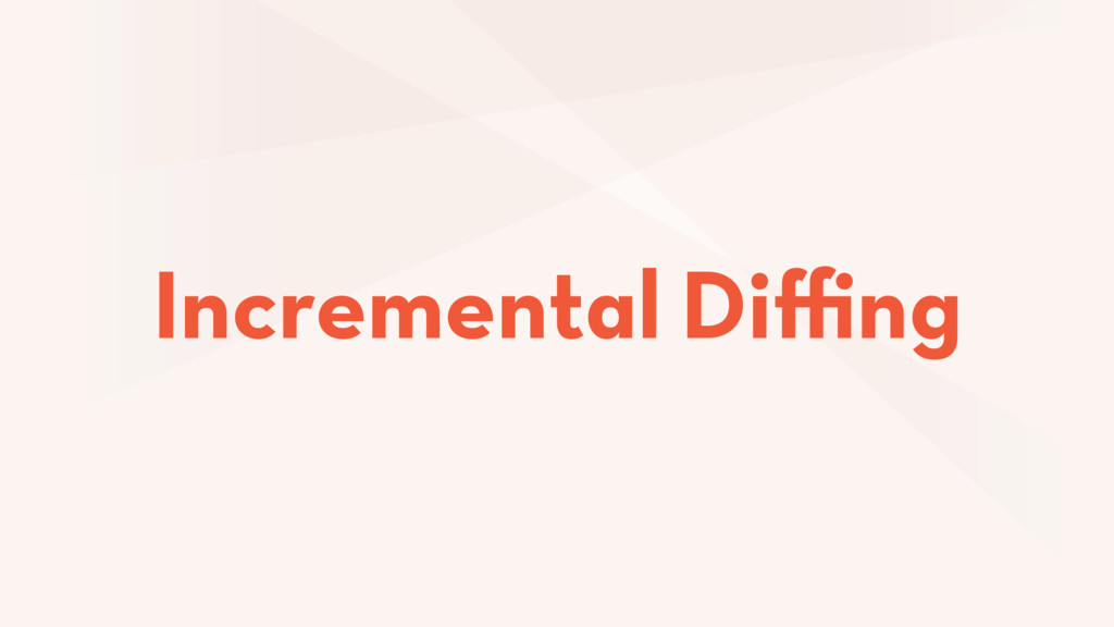 Incremental Diffing