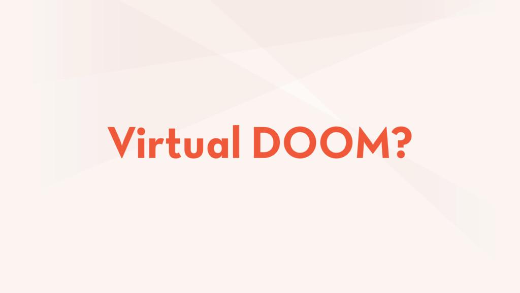 Virtual DOOM?