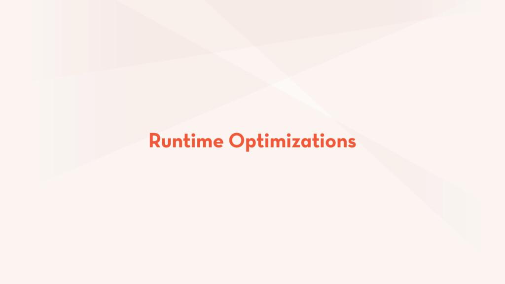 Runtime Optimizations