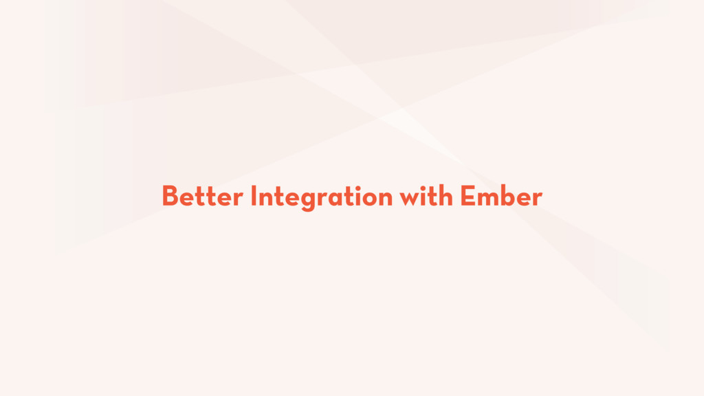 Better Integration with Ember