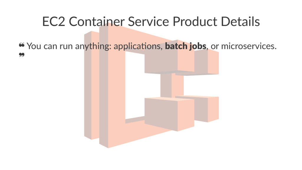 EC2 Container Service Product Details ❝ You can...