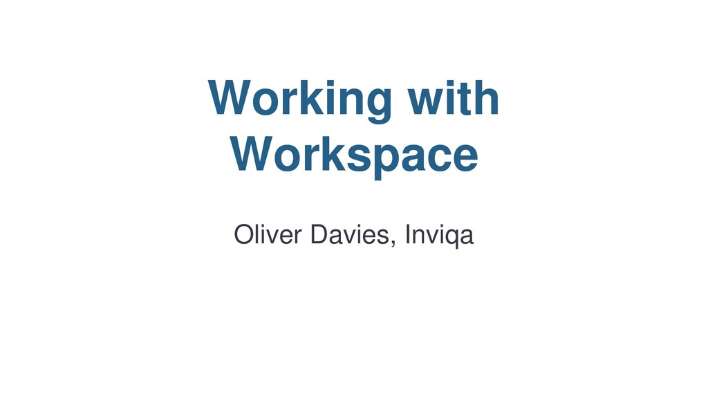 Working with Workspace Oliver Davies, Inviqa
