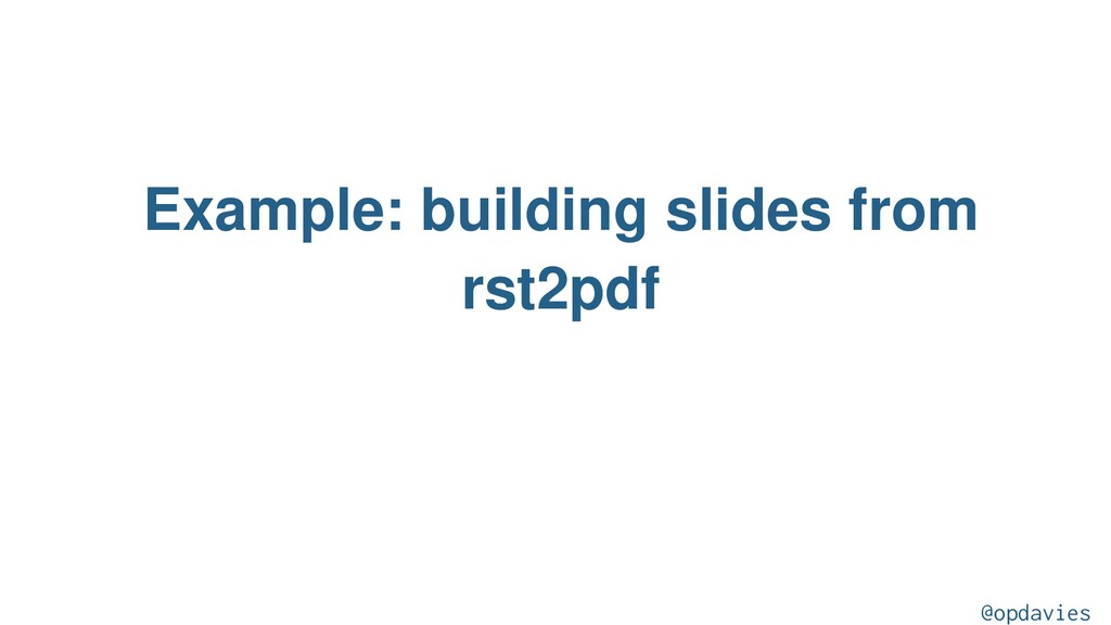 Example: building slides from rst2pdf @opdavies