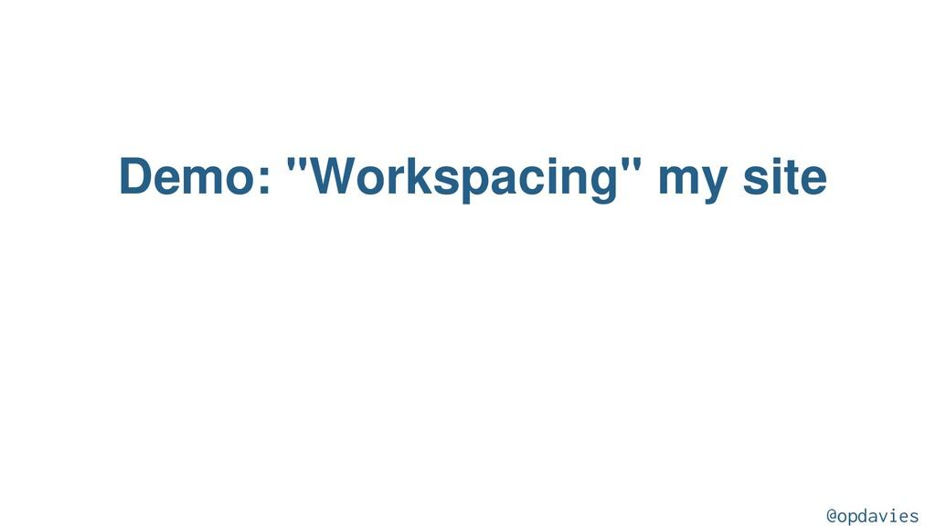 """Demo: """"Workspacing"""" my site @opdavies"""