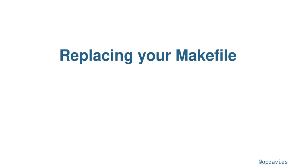 Replacing your Makefile @opdavies
