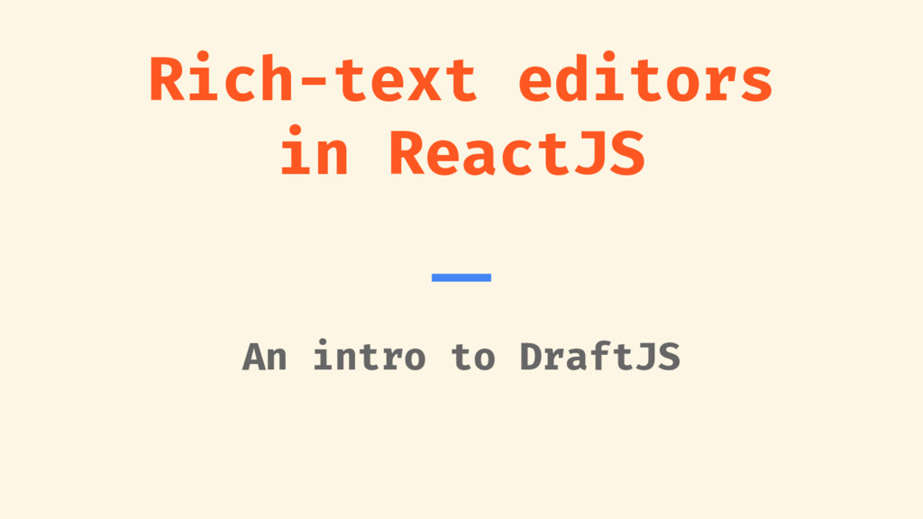 Rich-text editors in ReactJS An intro to DraftJS