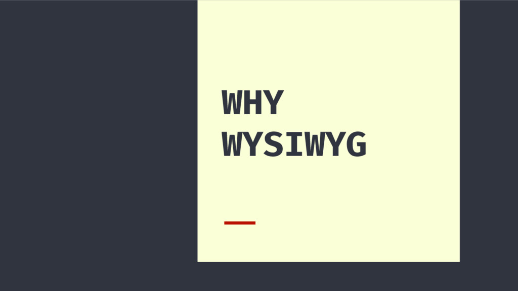 WHY WYSIWYG