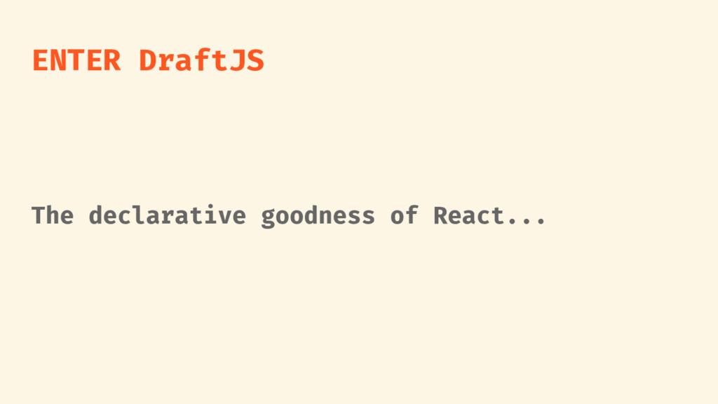 ENTER DraftJS The declarative goodness of React...