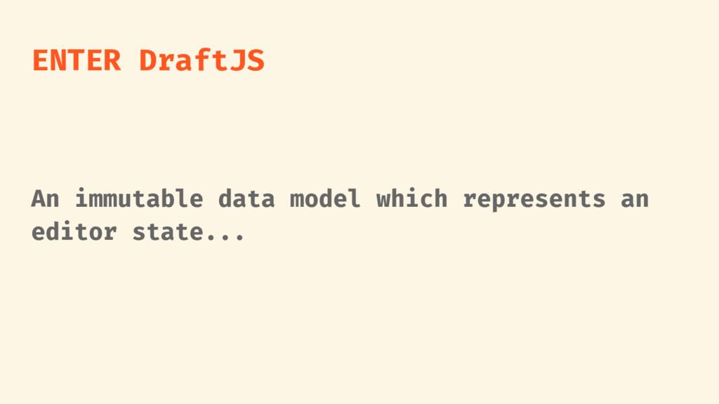 ENTER DraftJS An immutable data model which rep...