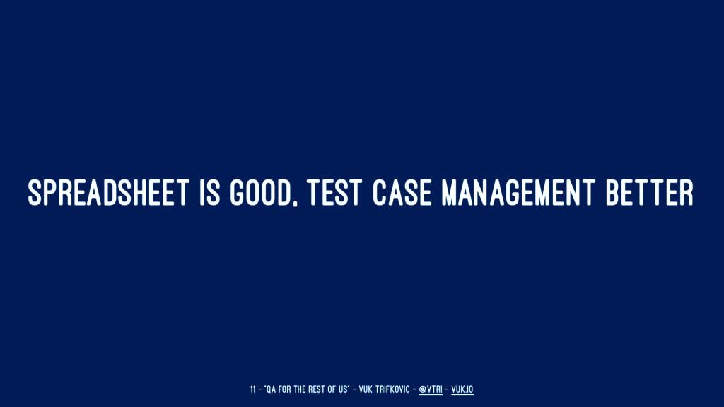 SPREADSHEET IS GOOD, TEST CASE MANAGEMENT BETTE...