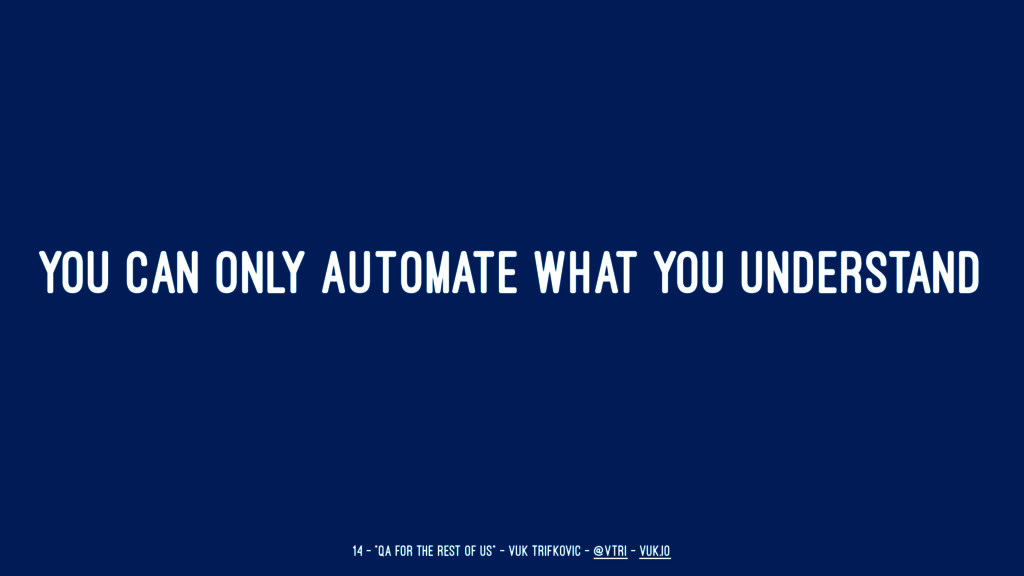 YOU CAN ONLY AUTOMATE WHAT YOU UNDERSTAND 14 — ...