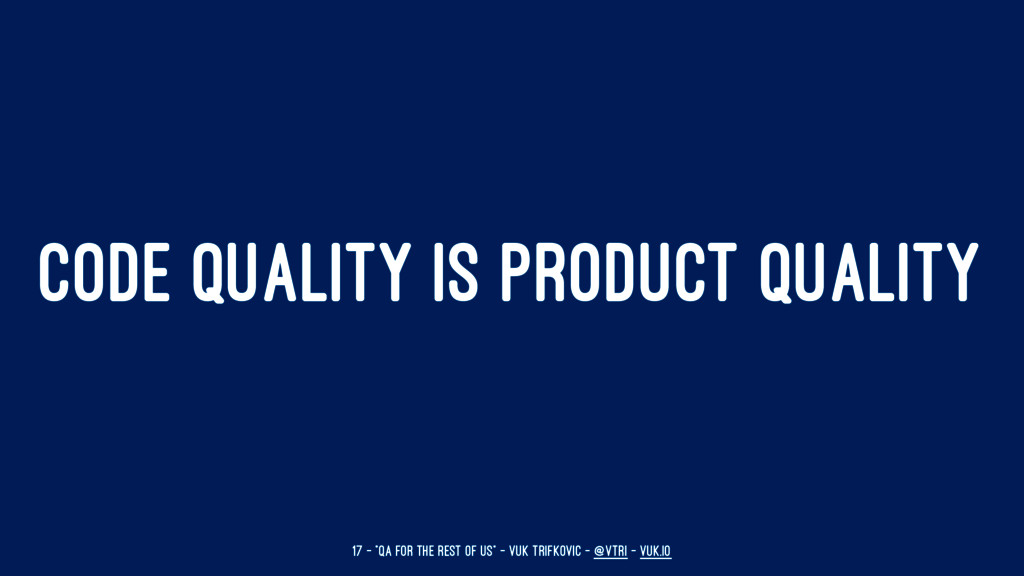 """CODE QUALITY IS PRODUCT QUALITY 17 — """"QA for th..."""