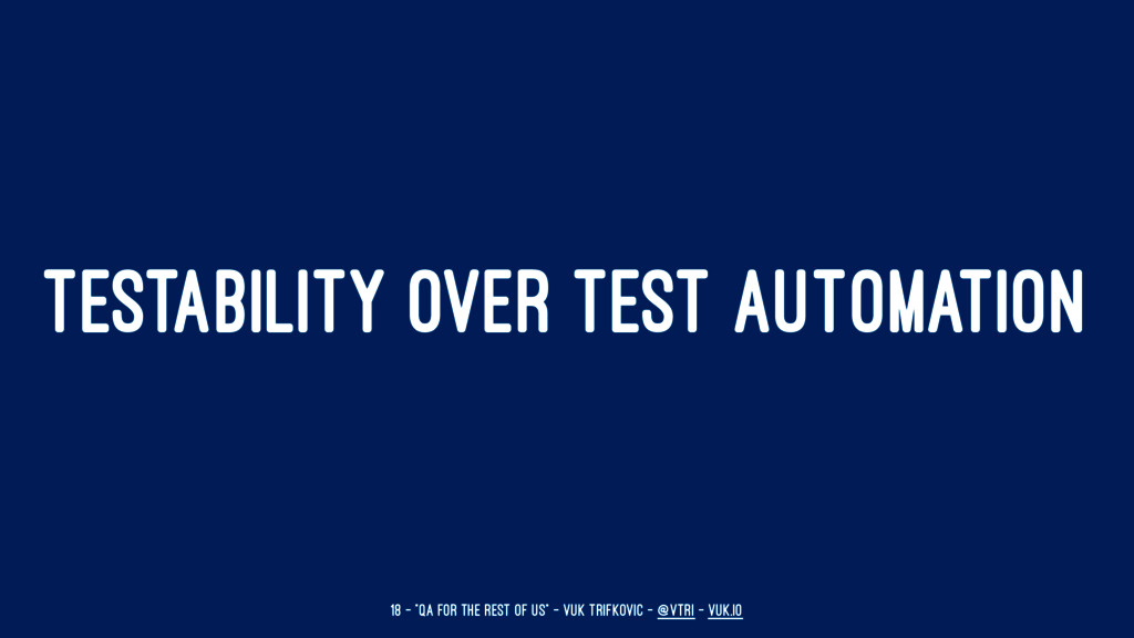 """TESTABILITY OVER TEST AUTOMATION 18 — """"QA for t..."""