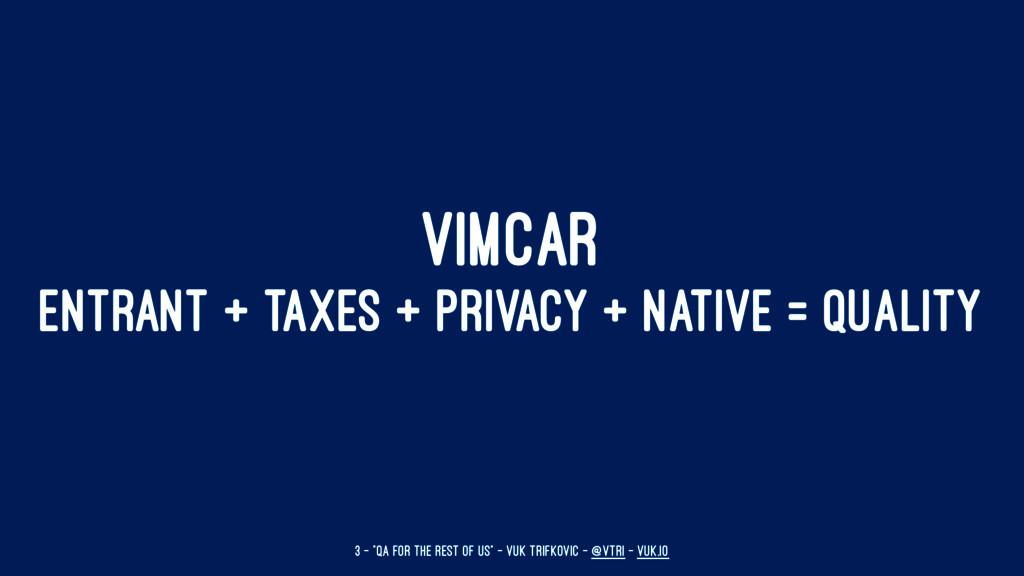 VIMCAR ENTRANT + TAXES + PRIVACY + NATIVE = QUA...