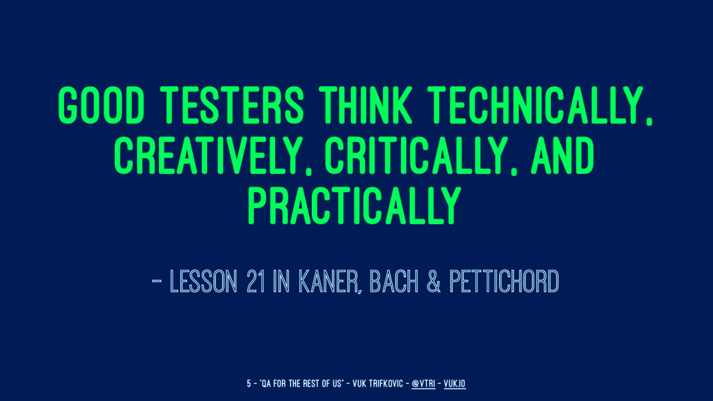 Good testers think technically, creatively, cri...