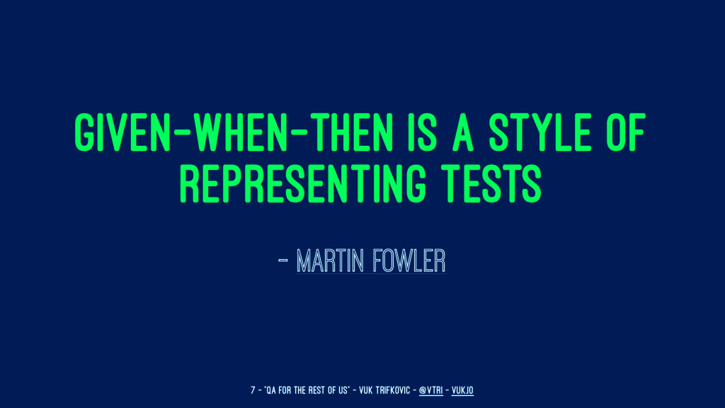 Given-When-Then is a style of representing test...