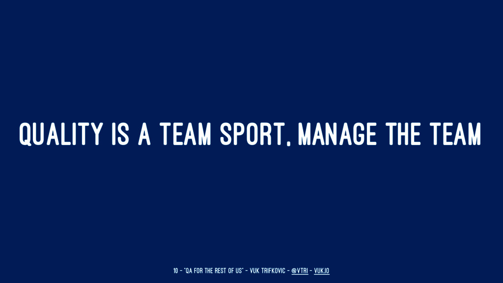 """QUALITY IS A TEAM SPORT, MANAGE THE TEAM 10 — """"..."""